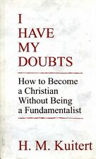 Kuitert, H M I HAVE MY DOUBTS, HOW TO BECOME A CHRISTIAN WITHOUT BEING A FUNDAME