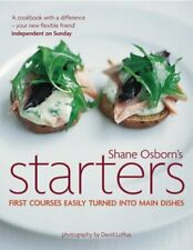 Starters: First Courses Easily Turned into Main Dishes By Shane Osborn