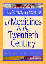 USED (GD) A Social History of Medicines in the Twentieth Century: To Be Taken Th