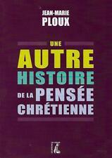 RELIGION - CHRISTIANISME / UNE AUTRE HISTOIRE DE LA PENSEE CHRETIENNE - PLOUX