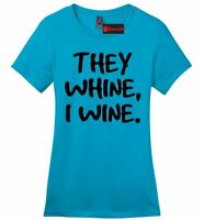 They Whine I Wine Funny Ladies T Shirt Alcohol Party Wife Mom Gift Tee Z4