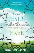 How Jesus Broke the Rules to Set You Free: God's Plan for Women to Walk in Power