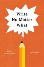 Write No Matter What: Advice for Academics: By Jensen, Joli