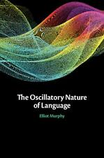 The Oscillatory Nature of Language by Elliot Murphy (English) Hardcover Book Fre