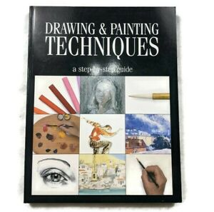 Drawing and Painting Techniques: A Step-By-Step Guide (w/ hundreds of pictures)