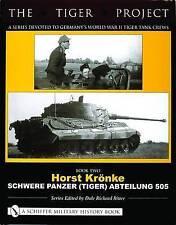 Horst Kronke: Schwere Panzer (Tiger) Abteilung 505: Living Memories (Tiger Proje