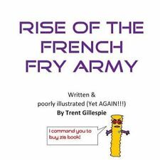 Rise of the French Fry Army by Trent Gillespie (2016, Paperback, Large Type)