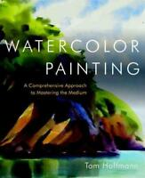 WATERCOLOR PAINTING - HOFFMANN, TOM - NEW HARDCOVER BOOK