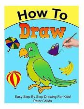 How to Draw : Easy Step by Step Drawing Book for Kids (Easy Drawings for Kids...