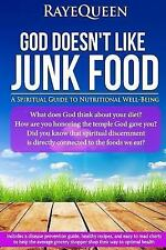 God Doesn't Like Junk Food : A Spiritual Guide to Nutritional Well Being by...