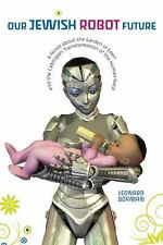 Our Jewish Robot Future: A Novel About the Garden of Eden and the Cyborgian Tran