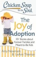 Chicken Soup for the Soul: the Joy of Adoption : 101 Stories about Forever...