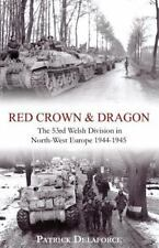 Red Crown & Dragon: 53rd Welsh Division in North-West Europe 1944-1945 (Paperbac