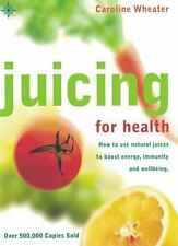 Juicing For Health by Caroline Wheater NEW