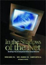 In the Shadows of the Net: Breaking Free of Compulsive Online Sexual Behavior