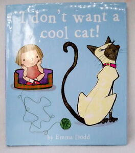 I Don't Want a Cool Cat by Emma Dodd very good cond used hardcover dust jacket