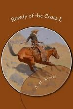Rowdy of the Cross L by B. M. Bower (2015, Paperback)