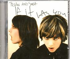 Tegan & Sara - If It Was You CD -Brand New-Still Sealed