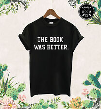 The Book Was Better T Shirt Harry Potter Bookworm Tumbrl Love Peace Funny Page