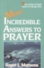 More Incredible Answers to Prayer, Morneau, Roger J., Very Good Book