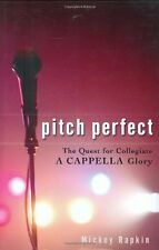 Pitch Perfect: The Quest for Collegiate A Cappella Glory by Mickey Rapkin