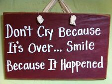 Don't cry because it's over Smile because it happened sign wood hand crafted