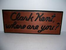 Vintage Clark Kent, Where Are You Wooden Sign Man Cave She Shed Decor