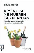 A mi no se me mueren las plantas: Todos los trucos, sugerencias y-ExLibrary