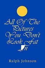 All of the Pictures You Don't Look Fat In by Ralph Johnson (2010, Paperback)