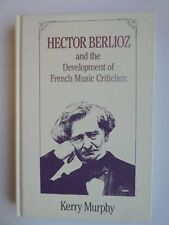 Hector Berlioz and the Development of French Music Criticism by Kerry Murphy