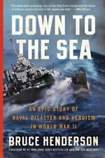 Down to the Sea : An Epic Story of Naval Disaster and Heroism in World War II by