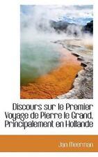 Discours Sur Le Premier Voyage de Pierre Le Grand, Principalement En Hollande...