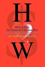 How to Play the Game of Life and Win : Winning Solutions for Solving Everyday...