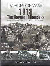 WW1 Images of War 1918 The German Offensives by John Sheen 2007 vgc War Archives
