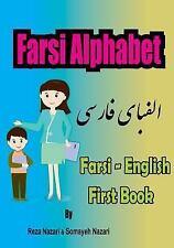 Farsi - English First Books : Farsi Alphabet by Somayeh Nazari and Reza...