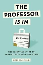 The Professor Is in: The Essential Guide to Turning Your PH.D. Into a Job by Kar
