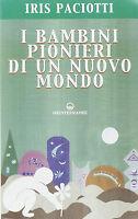 I bambini pionieri di un nuovo mondo - Iris Paciotti - Libro Nuovo in offerta !!