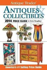 Antique Trader Antiques & Collectibles Price Guide 2014 by Eric Bradley...