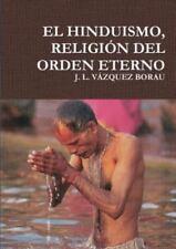 El Hinduismo, Religion Del Orden Eterno by J.l. Vazquez Borau (2015, Paperback)