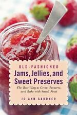 Old-Fashioned Jams, Jellies, and Sweet Preserves : The Best Way to Grow,...