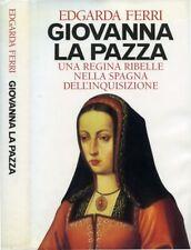 """"""" Giovanna la pazza.Una regina ribelle nella Spagna dell'Inquisizione """" E. FERRI"""