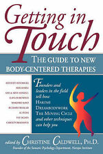 Getting in Touch: The Guide to New Body-Centered Therapies: Guide to New Body-ce