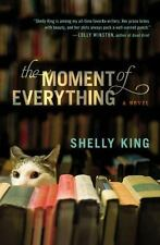 The Moment of Everything by Shelly King (2014, Paperback)