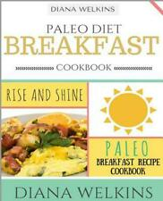 Paleo Diet Breakfast Cookbook: Rise and Shine Paleo Breakfast Recipe Cookbook by