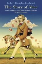 NEW - The Story of Alice: Lewis Carroll and the Secret History of Wonderland