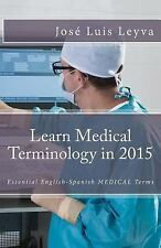 Learn Medical Terminology in 2015: English-Spanish: Essential English-Spanish ME