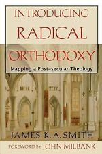 Introducing Radical Orthodoxy : Mapping a Post-Secular Theology by James K....