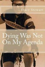 Dying Was Not on My Agenda by Tracy Stewart (2013, Paperback)