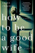 How to Be a Good Wife by Emma Chapman (2014, Paperback)