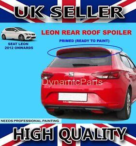 SEAT LEON REAR ROOF SPOILER WING 2012 ONWARDS (PRIMED)